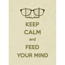 Keep Calm & Feed Your Mind