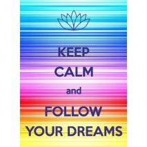 Keep Calm & Follow Your Dreams